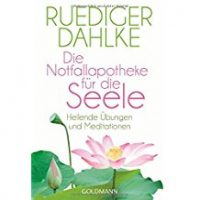 Die Notfallapotheke für die Seele, Rüdiger Dahlke