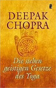 Die sieben geistigen Gesetze des Yoga, Deepak Chopra