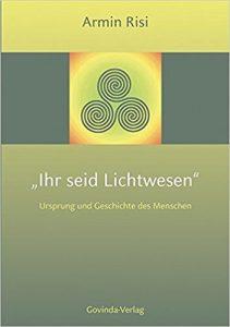 Ihr seid Lichtwesen, Armin Risi