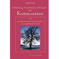 Erklärung, Prophylaxe, Therapie der Krebskrankheit, Heinz Grill