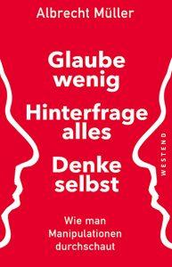 Albrecht Müller-Glaube wenig, hinterfrage alles, denke selbst