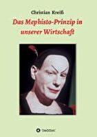Das Mephisto-Prinzip in unserer Wirtschaft, Christian Kreiß